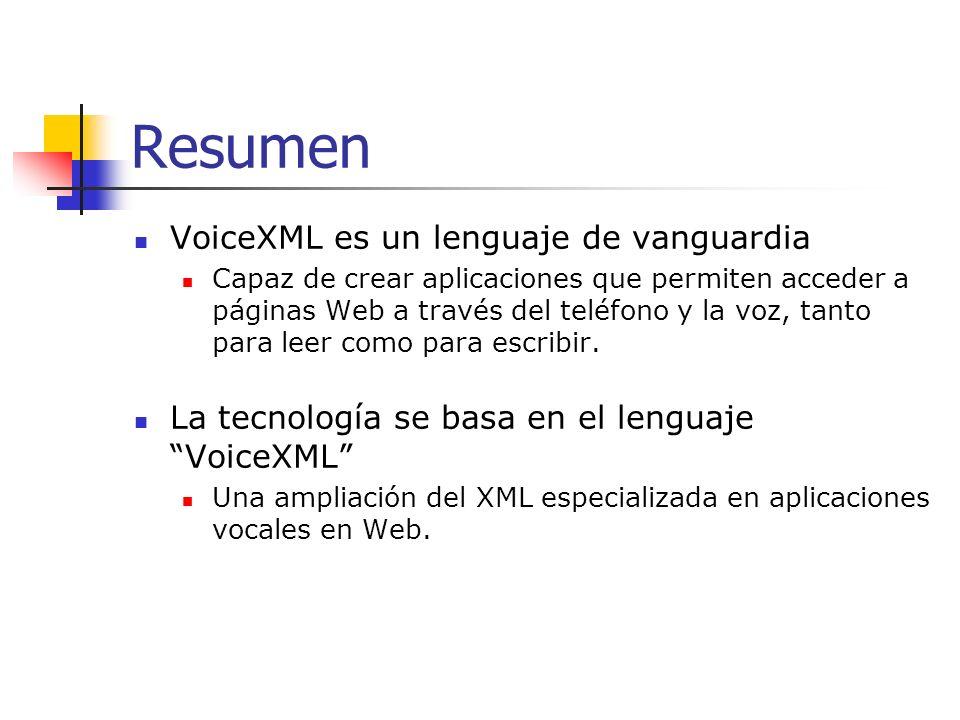 Resumen VoiceXML es un lenguaje de vanguardia