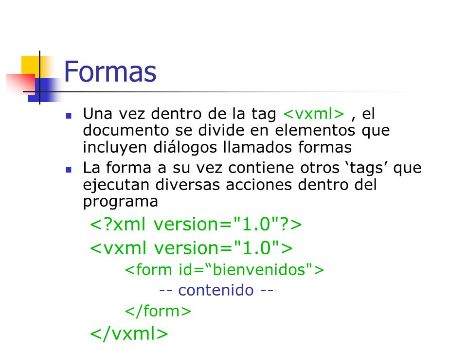 Formas < xml version= 1.0 > <vxml version= 1.0 >