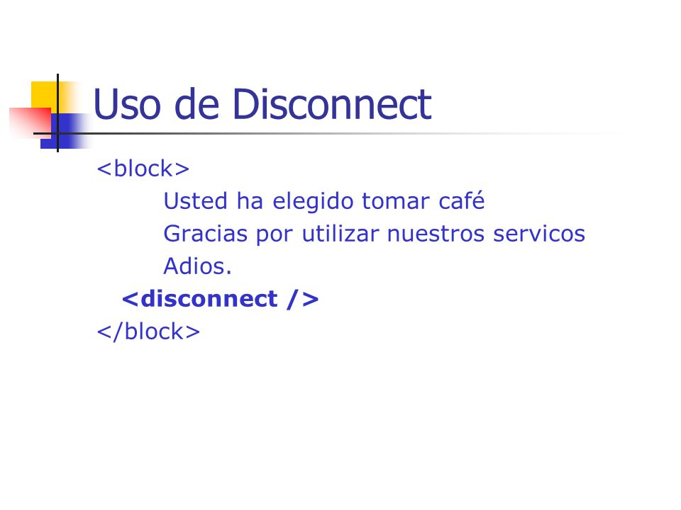 Uso de Disconnect <block> Usted ha elegido tomar café