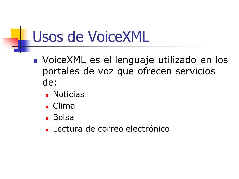 Usos de VoiceXML VoiceXML es el lenguaje utilizado en los portales de voz que ofrecen servicios de: