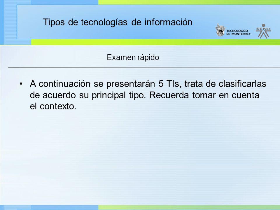 Examen rápido A continuación se presentarán 5 TIs, trata de clasificarlas de acuerdo su principal tipo.