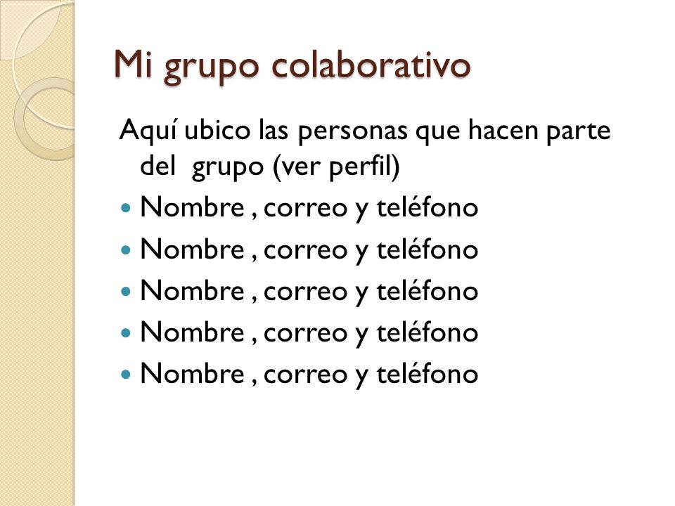 Mi grupo colaborativo Aquí ubico las personas que hacen parte del grupo (ver perfil) Nombre , correo y teléfono.