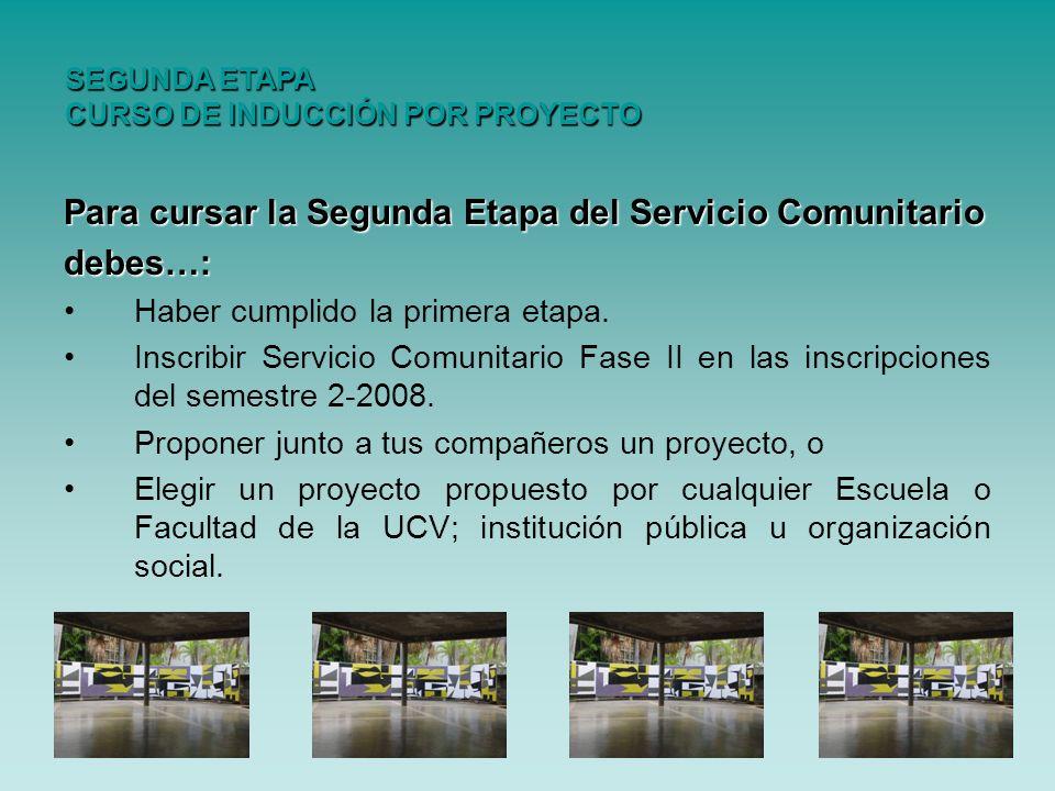 Para cursar la Segunda Etapa del Servicio Comunitario debes…: