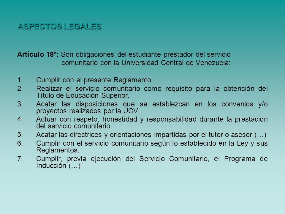 ASPECTOS LEGALESArtículo 18º: Son obligaciones del estudiante prestador del servicio. comunitario con la Universidad Central de Venezuela: