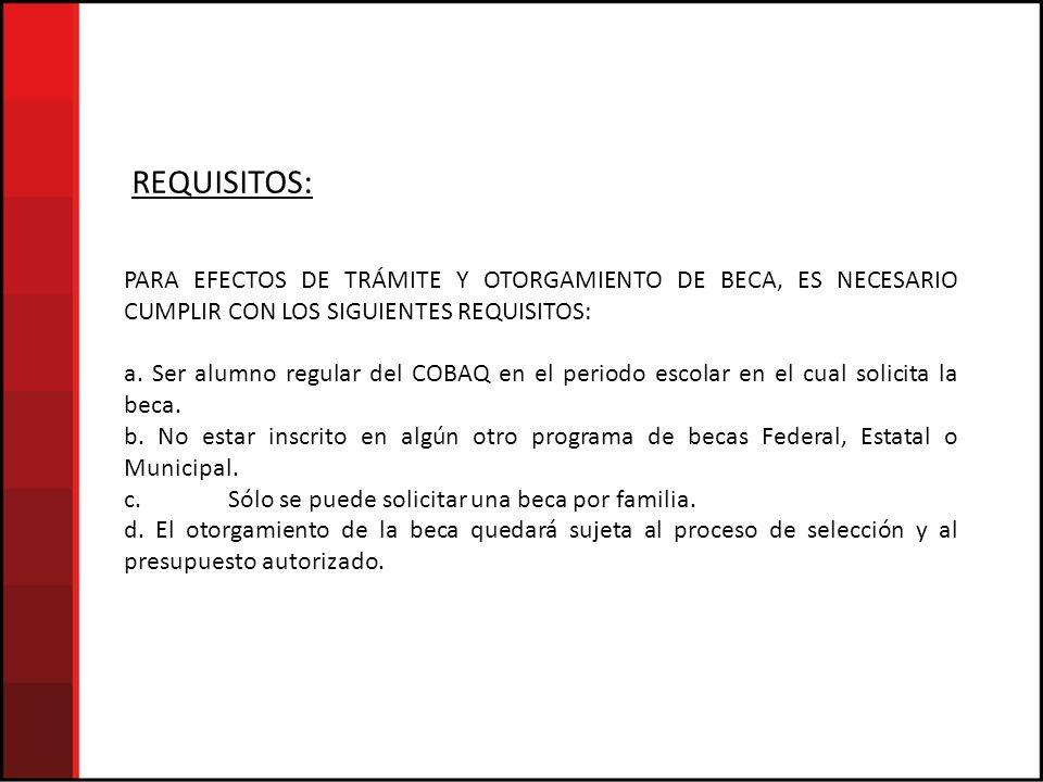 REQUISITOS: PARA EFECTOS DE TRÁMITE Y OTORGAMIENTO DE BECA, ES NECESARIO CUMPLIR CON LOS SIGUIENTES REQUISITOS: