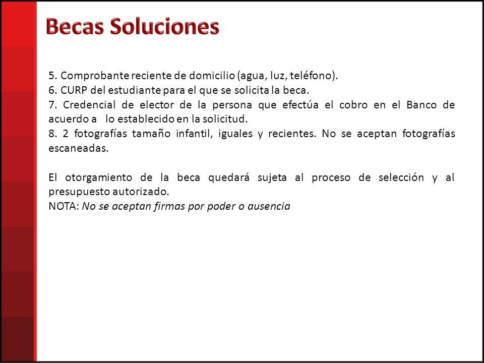 Becas Soluciones 5. Comprobante reciente de domicilio (agua, luz, teléfono). 6. CURP del estudiante para el que se solicita la beca.