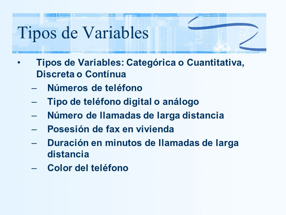 Tipos de Variables Tipos de Variables: Categórica o Cuantitativa, Discreta o Contínua. Números de teléfono.