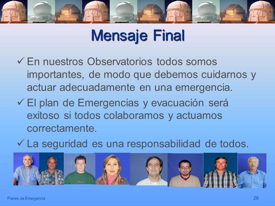 Mensaje Final En nuestros Observatorios todos somos importantes, de modo que debemos cuidarnos y actuar adecuadamente en una emergencia.