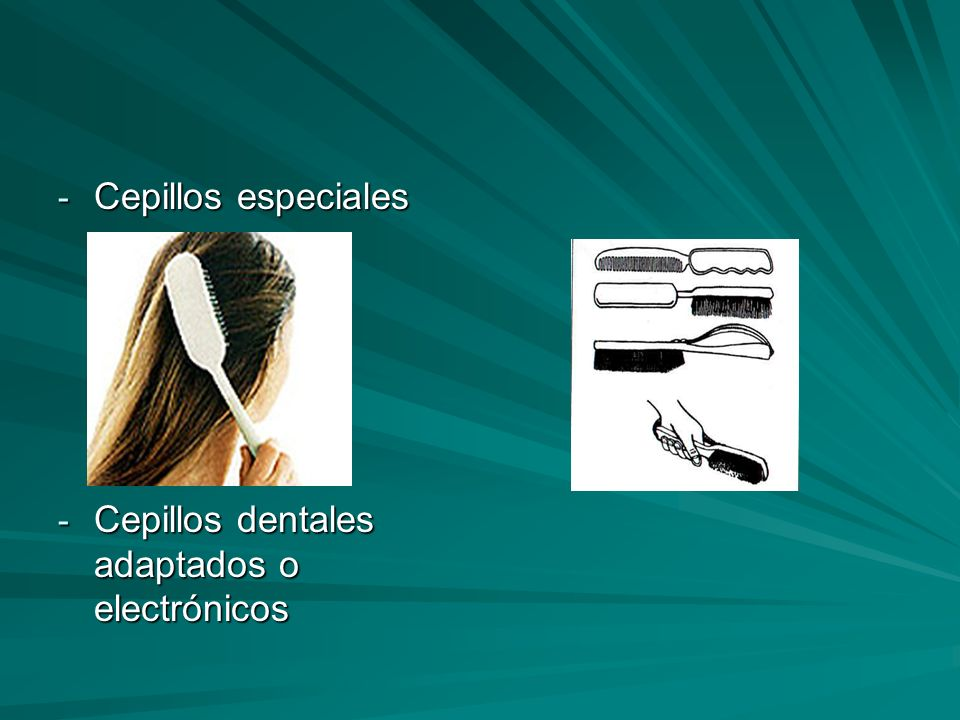 Cepillos especiales Cepillos dentales adaptados o electrónicos
