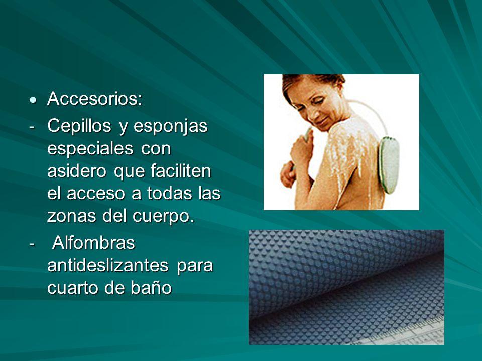 Accesorios: Cepillos y esponjas especiales con asidero que faciliten el acceso a todas las zonas del cuerpo.