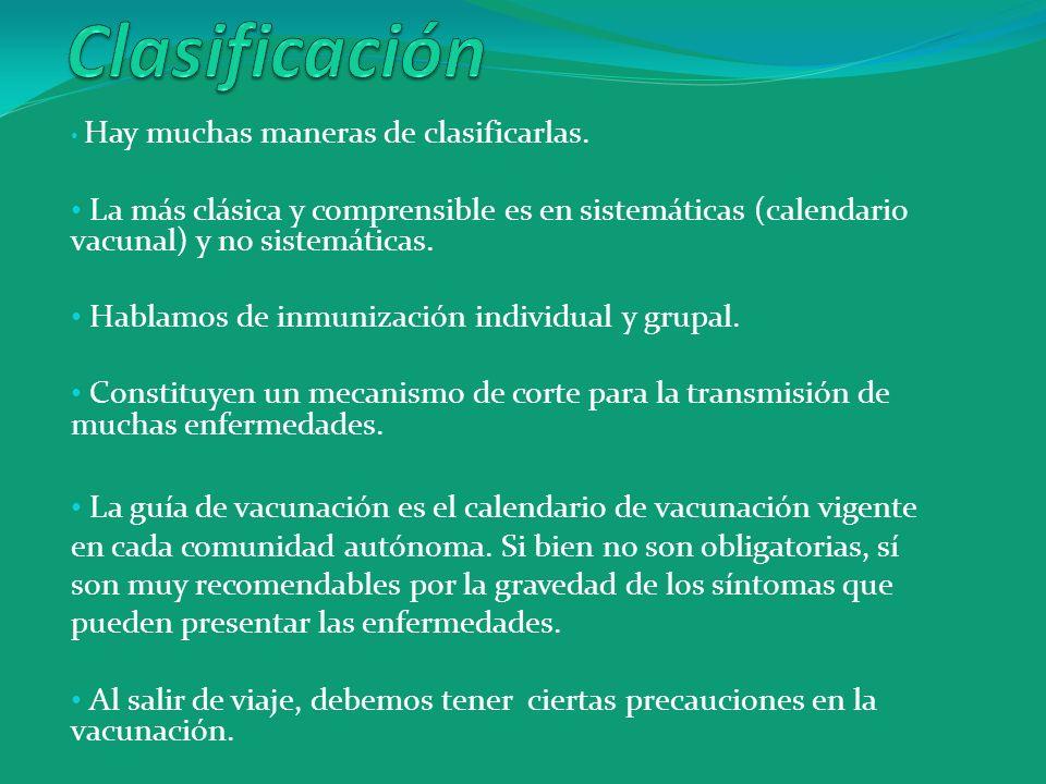 Clasificación Hay muchas maneras de clasificarlas. La más clásica y comprensible es en sistemáticas (calendario vacunal) y no sistemáticas.