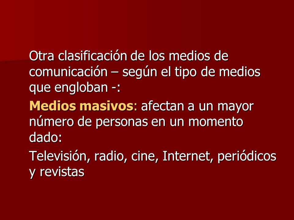 Otra clasificación de los medios de comunicación – según el tipo de medios que engloban -: