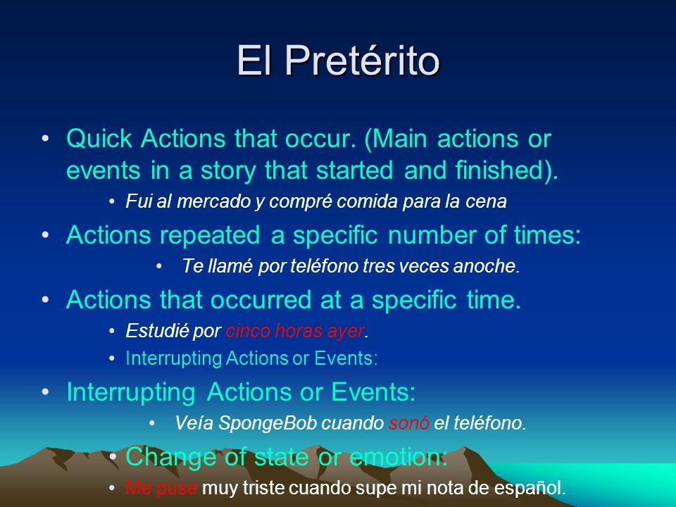 El Pretérito Quick Actions that occur. (Main actions or events in a story that started and finished).