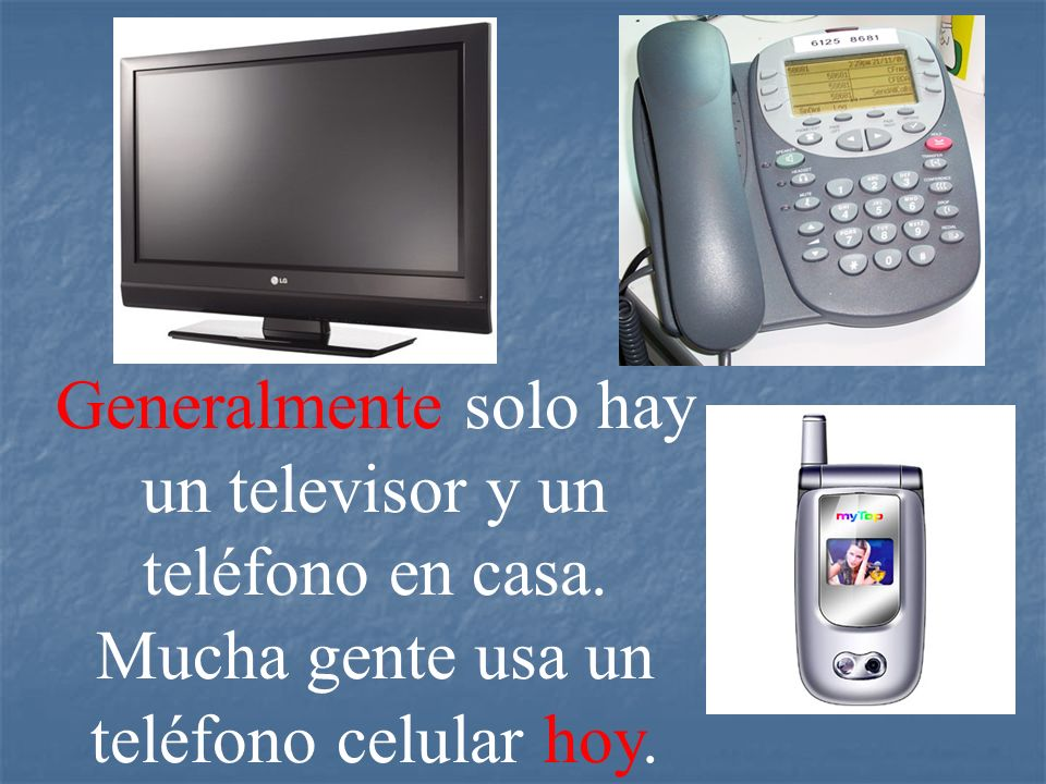 Generalmente solo hay un televisor y un teléfono en casa
