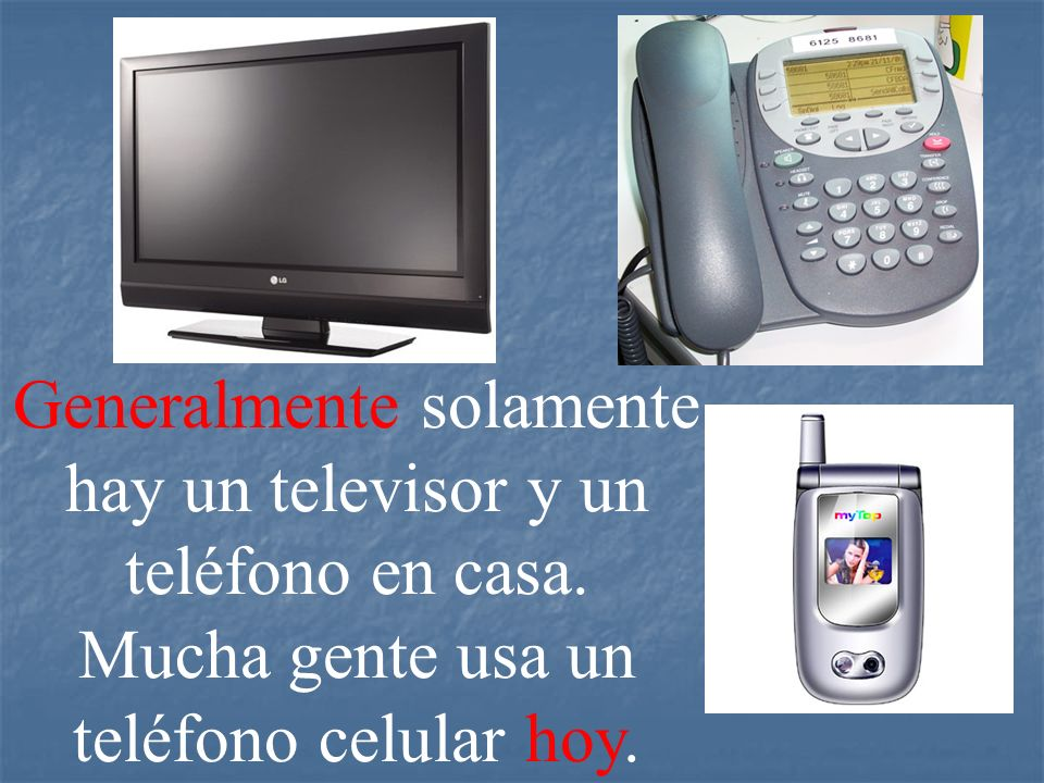 Generalmente solamente hay un televisor y un teléfono en casa
