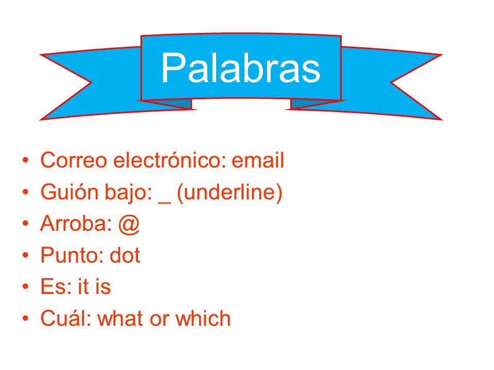 Palabras Correo electrónico: email Guión bajo: _ (underline) Arroba: @