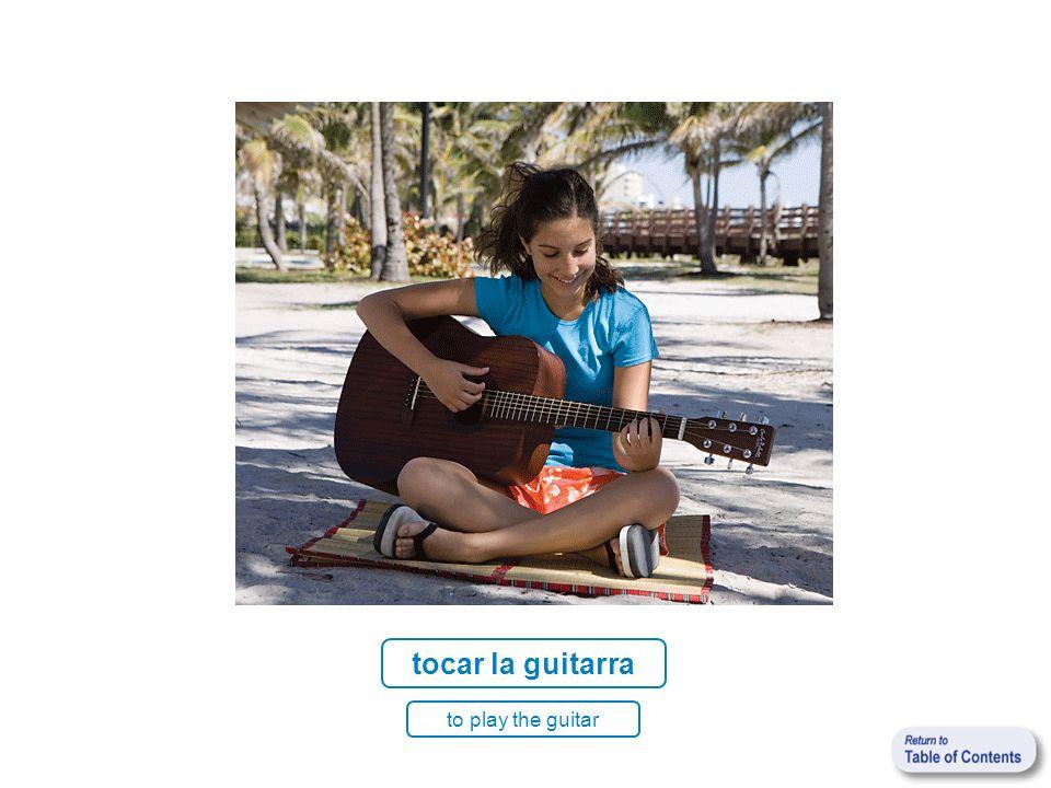 tocar la guitarra to play the guitar