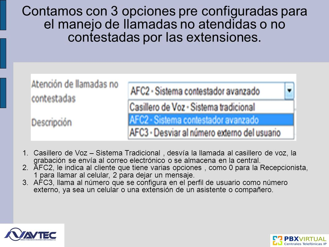 Contamos con 3 opciones pre configuradas para el manejo de llamadas no atendidas o no contestadas por las extensiones.