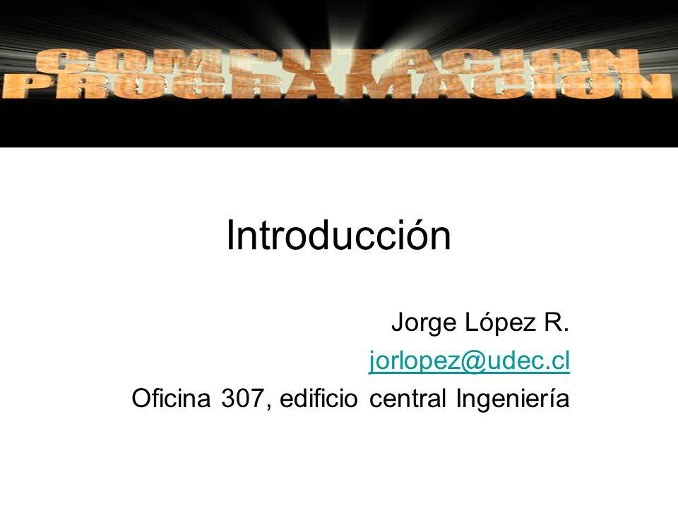 Introducción Jorge López R. jorlopez@udec.cl