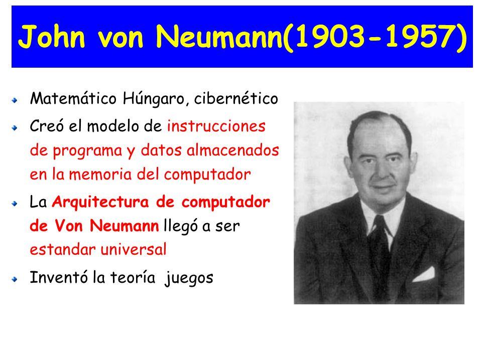 John von Neumann(1903-1957) Matemático Húngaro, cibernético