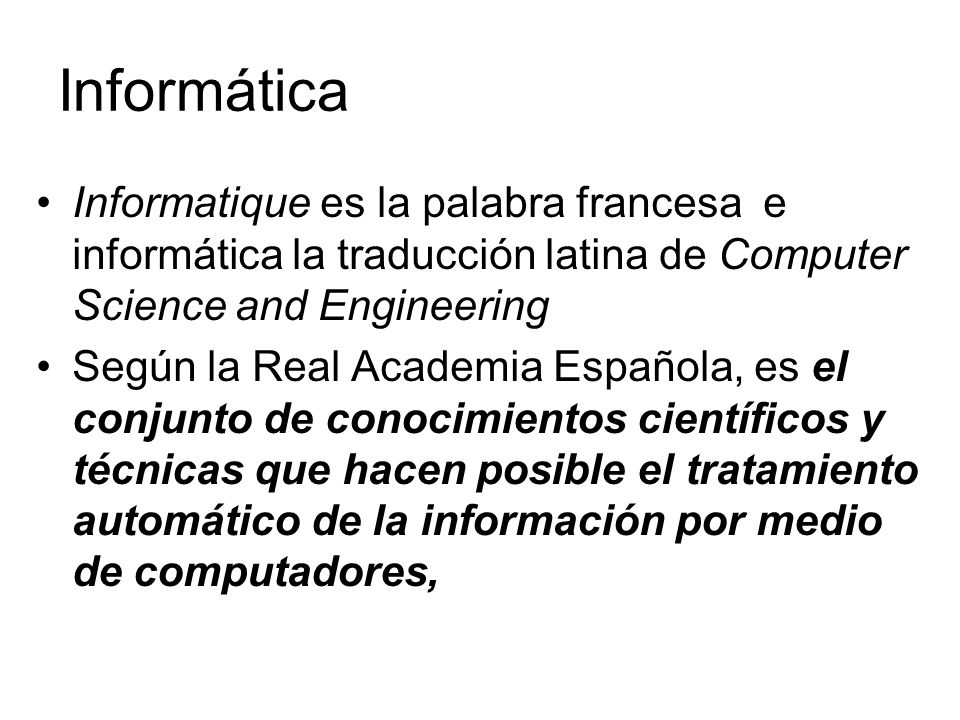 Informática Informatique es la palabra francesa e informática la traducción latina de Computer Science and Engineering.