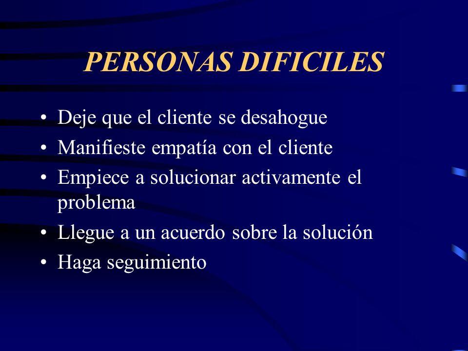 PERSONAS DIFICILES Deje que el cliente se desahogue