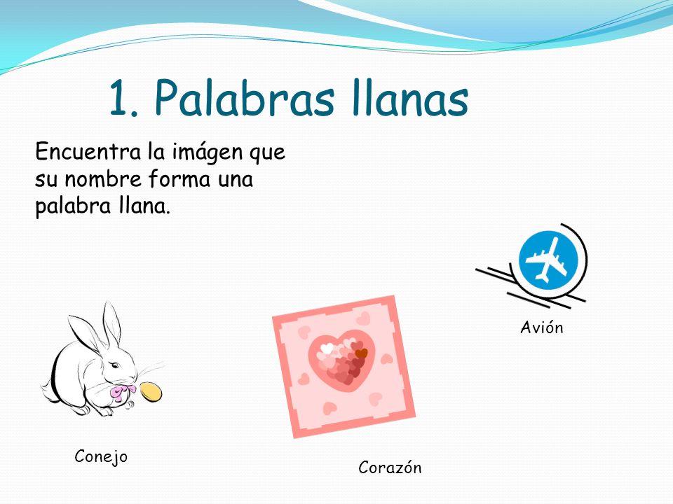1. Palabras llanas Encuentra la imágen que su nombre forma una palabra llana. Avión Conejo Corazón