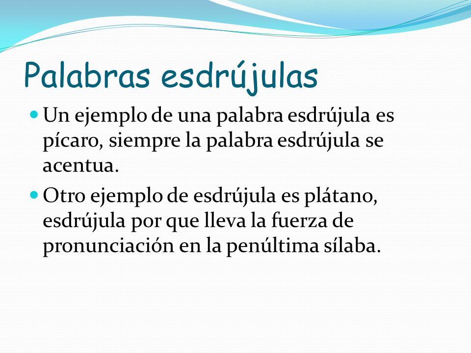 Palabras esdrújulas Un ejemplo de una palabra esdrújula es pícaro, siempre la palabra esdrújula se acentua.