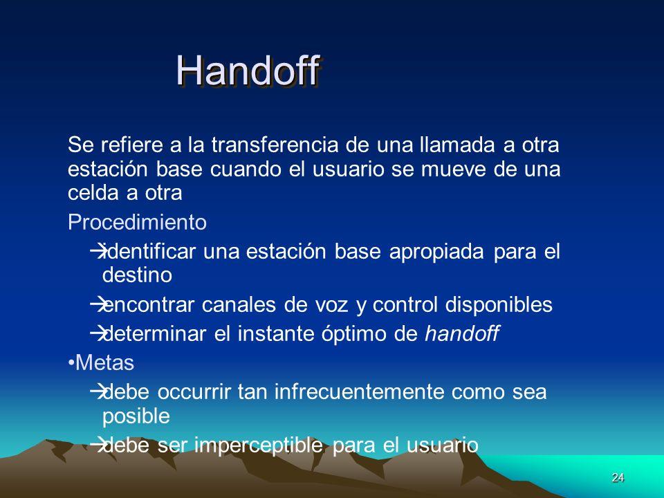 Handoff Se refiere a la transferencia de una llamada a otra estación base cuando el usuario se mueve de una celda a otra.