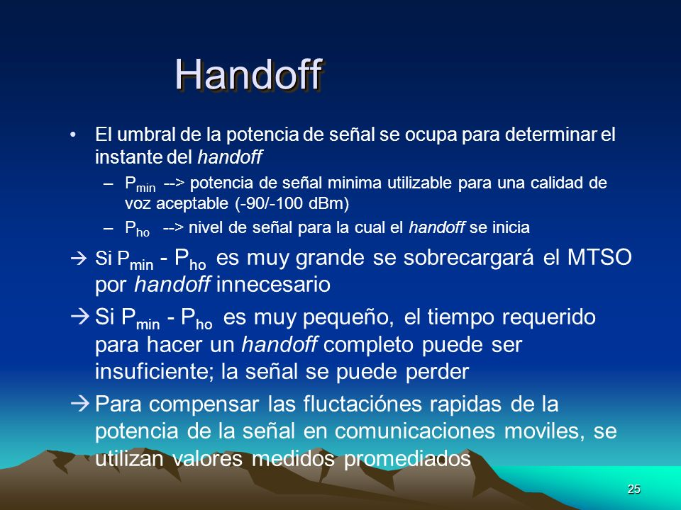 Handoff El umbral de la potencia de señal se ocupa para determinar el instante del handoff.