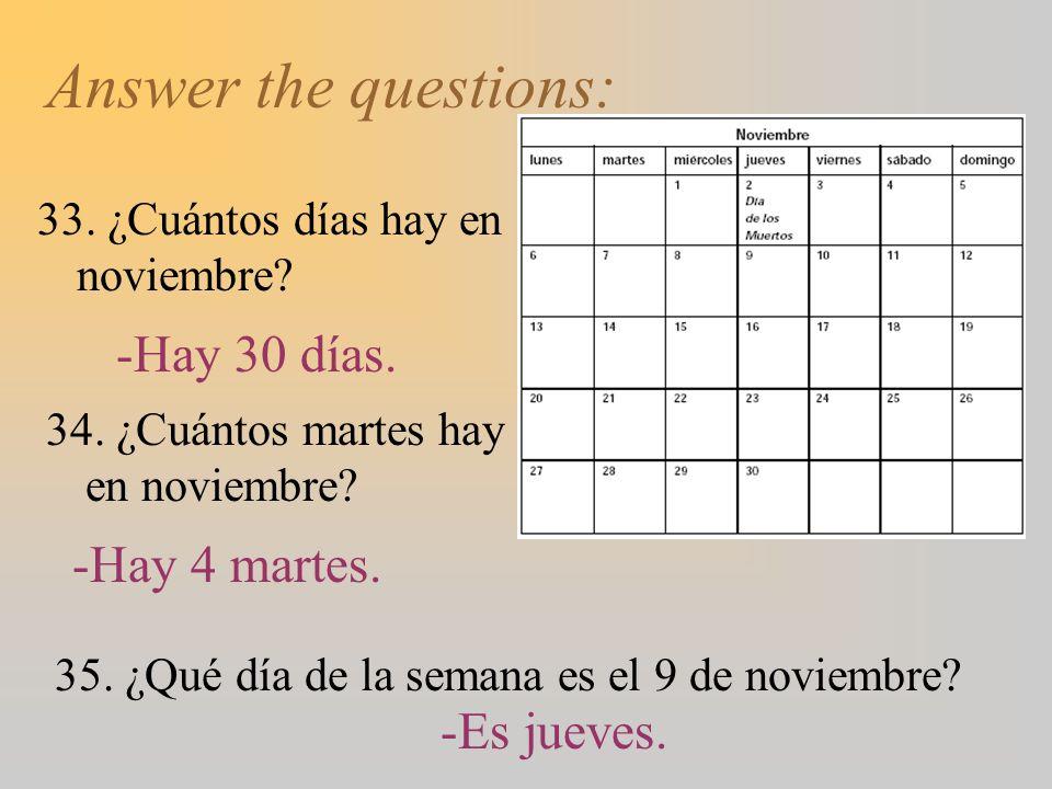 Answer the questions: -Hay 30 días. -Hay 4 martes. -Es jueves.