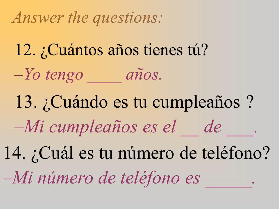 13. ¿Cuándo es tu cumpleaños –Mi cumpleaños es el __ de ___.