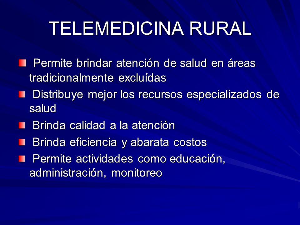TELEMEDICINA RURAL Permite brindar atención de salud en áreas tradicionalmente excluídas. Distribuye mejor los recursos especializados de salud.