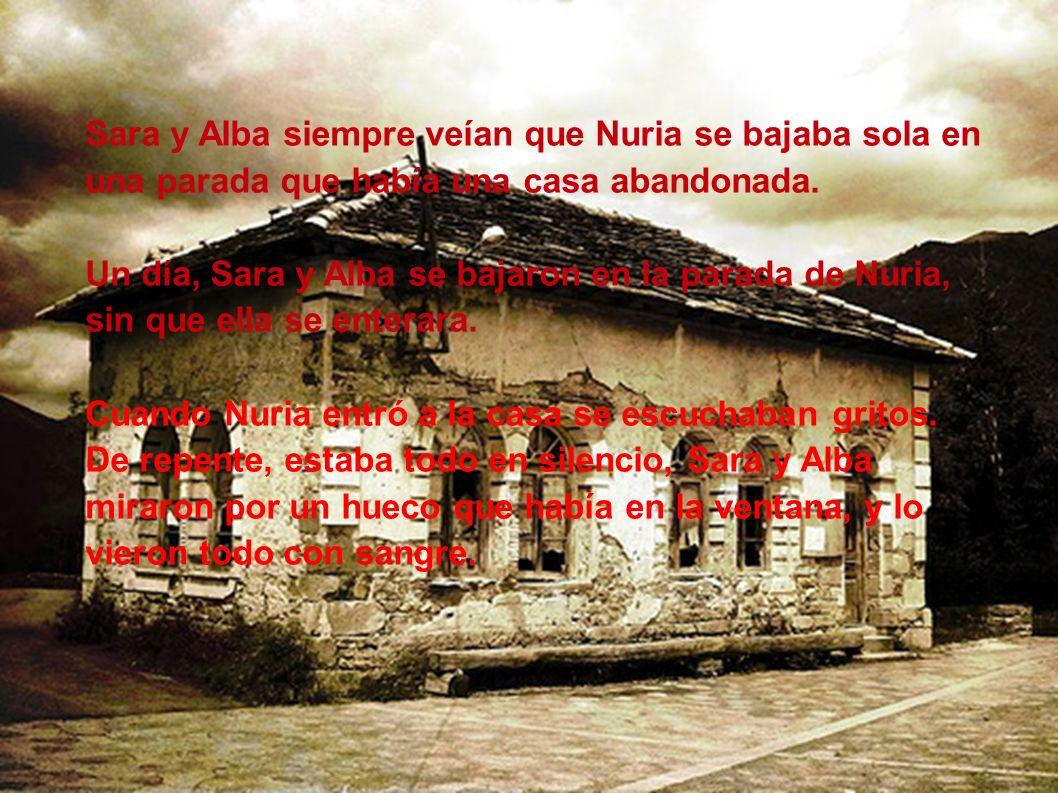 Sara y Alba siempre veían que Nuria se bajaba sola en una parada que había una casa abandonada.