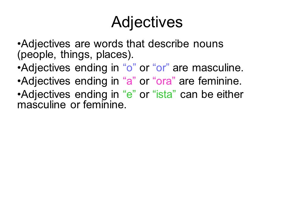 Adjectives Adjectives are words that describe nouns (people, things, places). Adjectives ending in o or or are masculine.