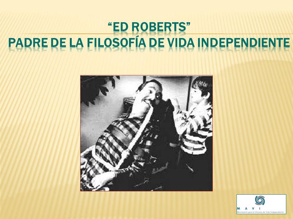Ed Roberts Padre de la filosofía de vida independiente