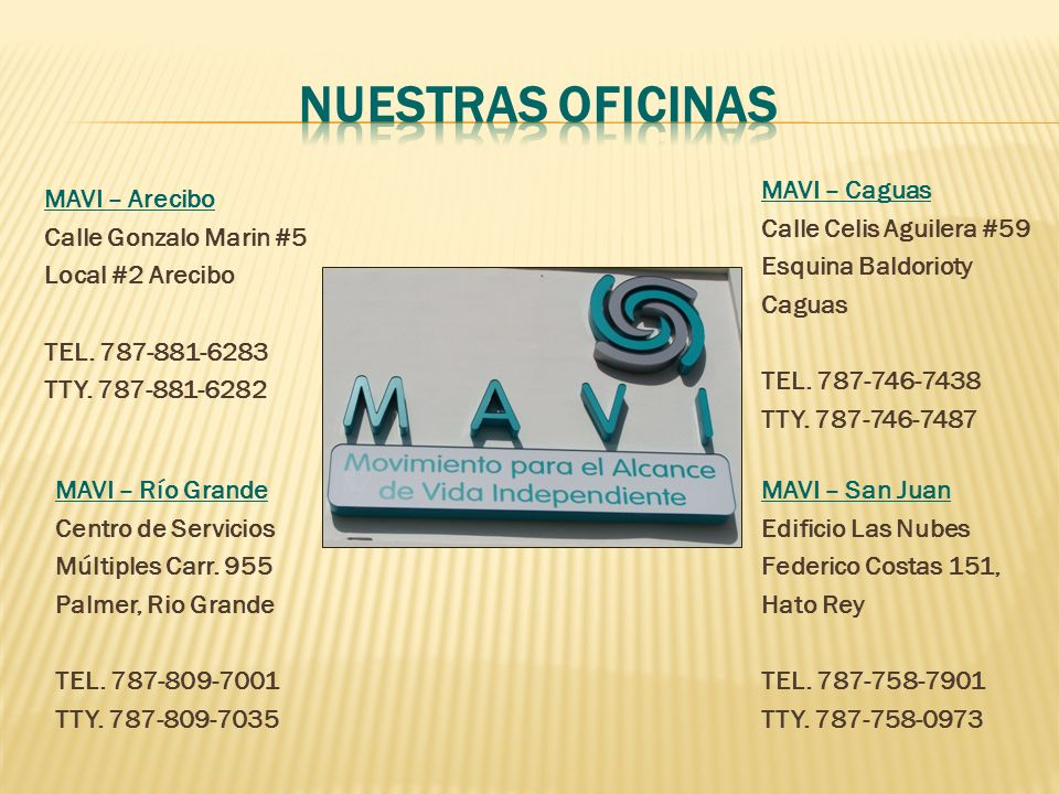 Nuestras oficinas MAVI – Caguas Calle Celis Aguilera #59 Esquina Baldorioty Caguas TEL. 787-746-7438 TTY. 787-746-7487