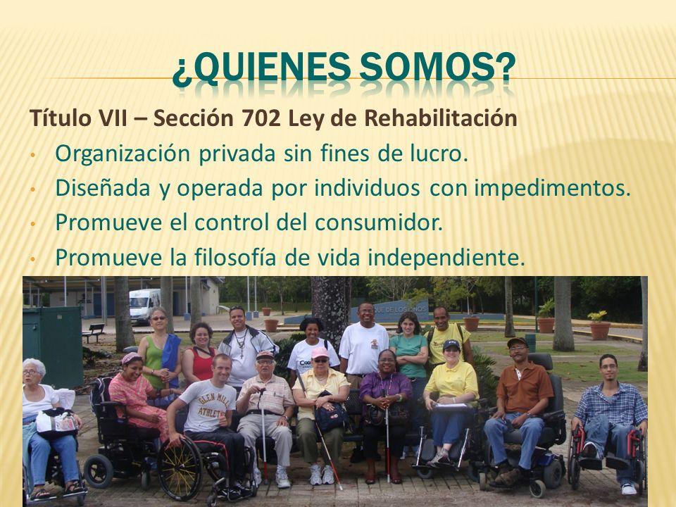 ¿Quienes somos Título VII – Sección 702 Ley de Rehabilitación