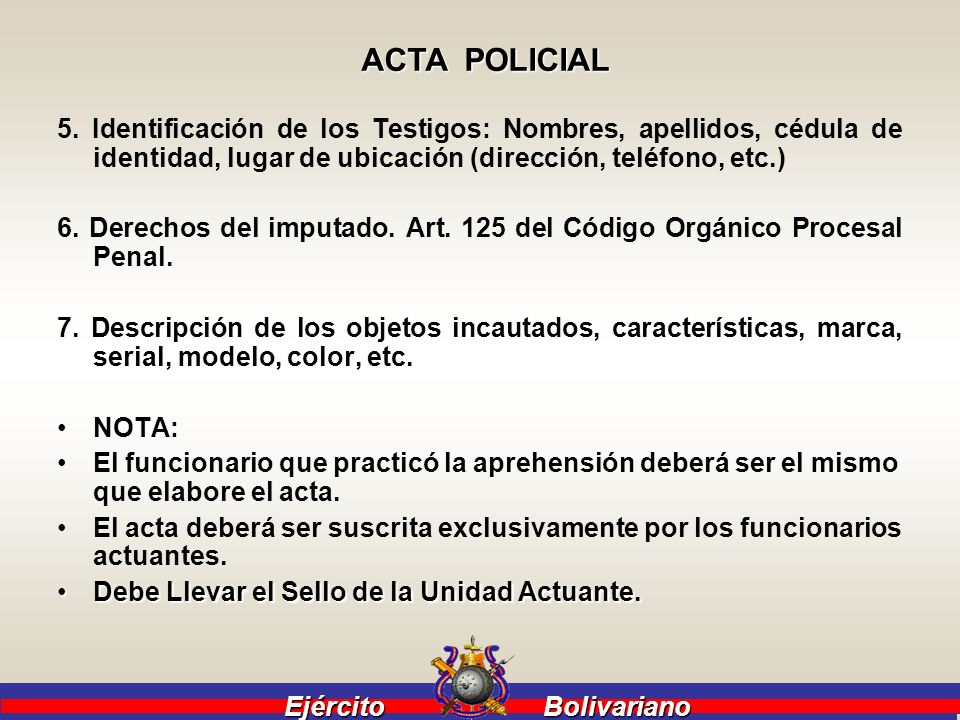 ACTA POLICIAL5. Identificación de los Testigos: Nombres, apellidos, cédula de identidad, lugar de ubicación (dirección, teléfono, etc.)