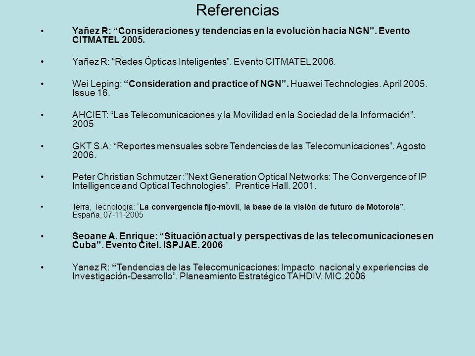 Referencias Yañez R: Consideraciones y tendencias en la evolución hacia NGN . Evento CITMATEL 2005.