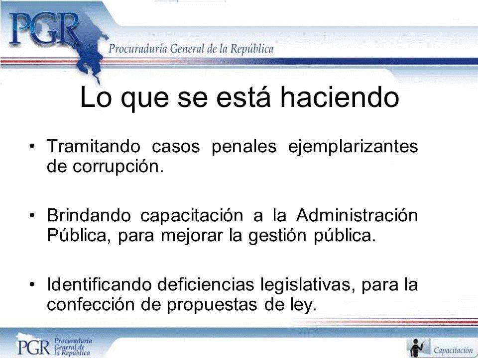 Lo que se está haciendo Tramitando casos penales ejemplarizantes de corrupción.