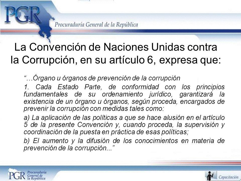 La Convención de Naciones Unidas contra la Corrupción, en su artículo 6, expresa que: