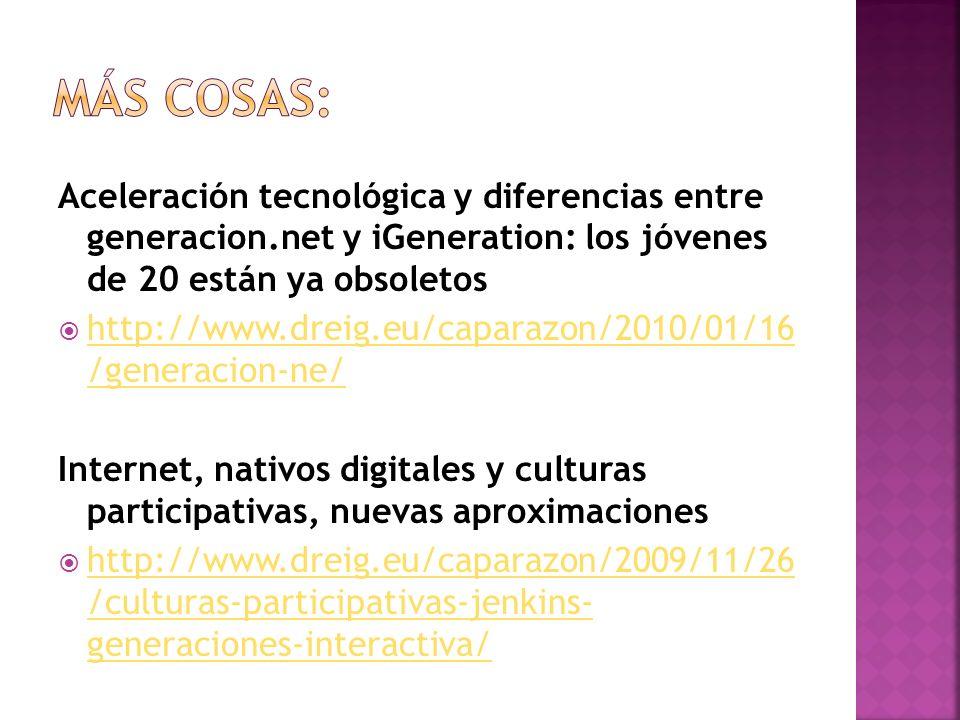 MÁs COSAS: Aceleración tecnológica y diferencias entre generacion.net y iGeneration: los jóvenes de 20 están ya obsoletos.