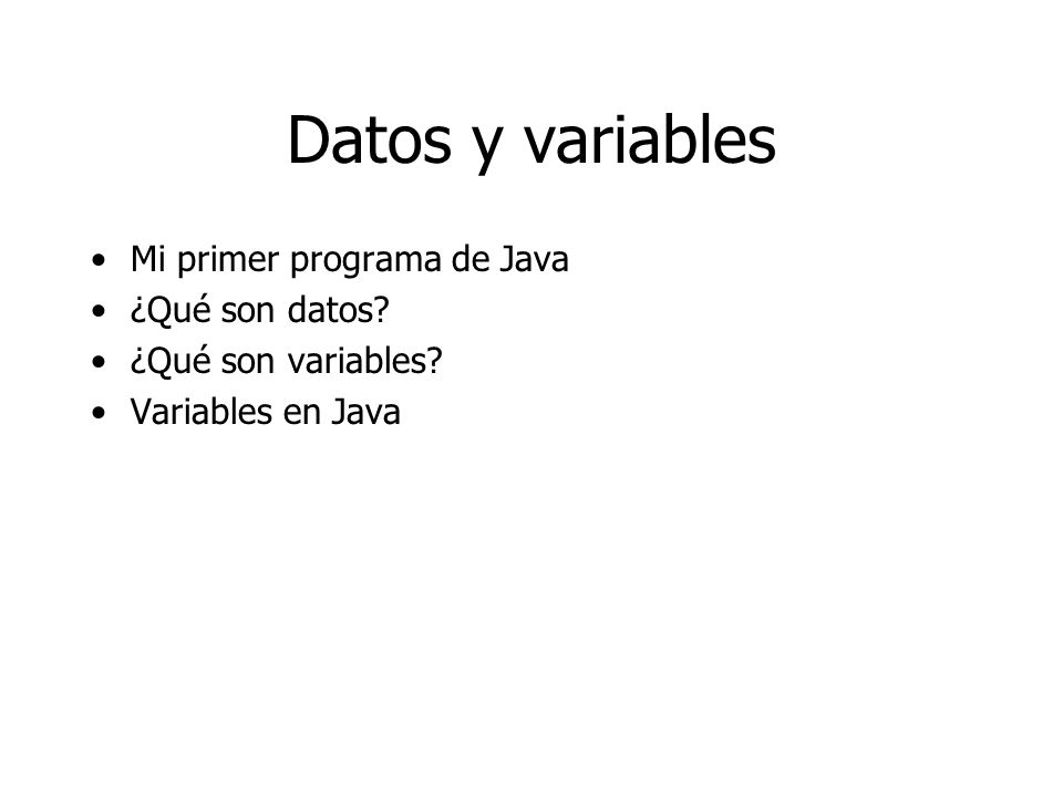 Datos y variables Mi primer programa de Java ¿Qué son datos