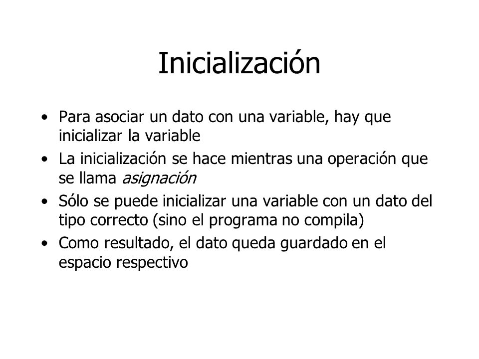 Inicialización Para asociar un dato con una variable, hay que inicializar la variable.