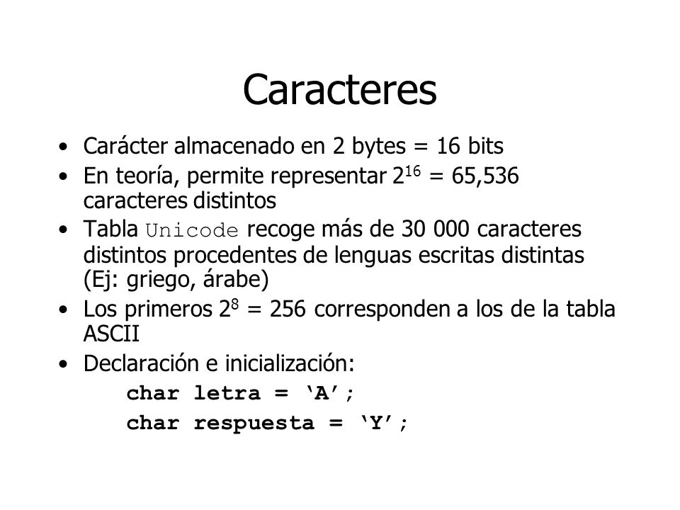 Caracteres Carácter almacenado en 2 bytes = 16 bits