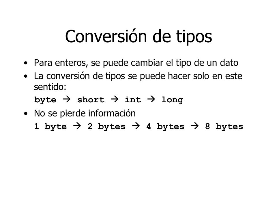 Conversión de tipos Para enteros, se puede cambiar el tipo de un dato