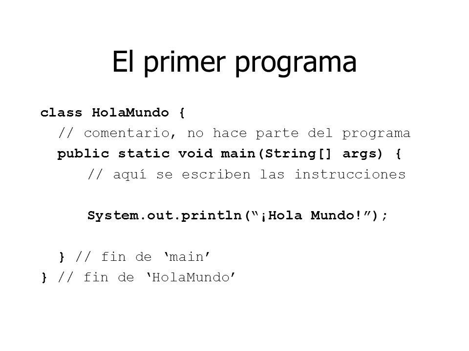 El primer programa class HolaMundo {