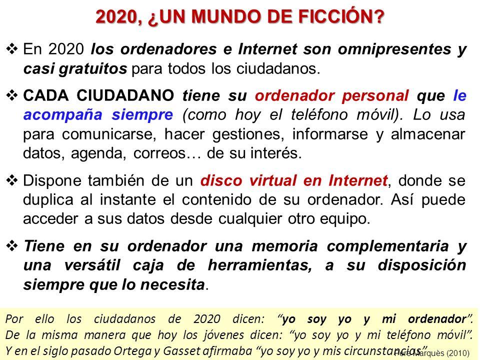 2020, ¿UN MUNDO DE FICCIÓN En 2020 los ordenadores e Internet son omnipresentes y casi gratuitos para todos los ciudadanos.