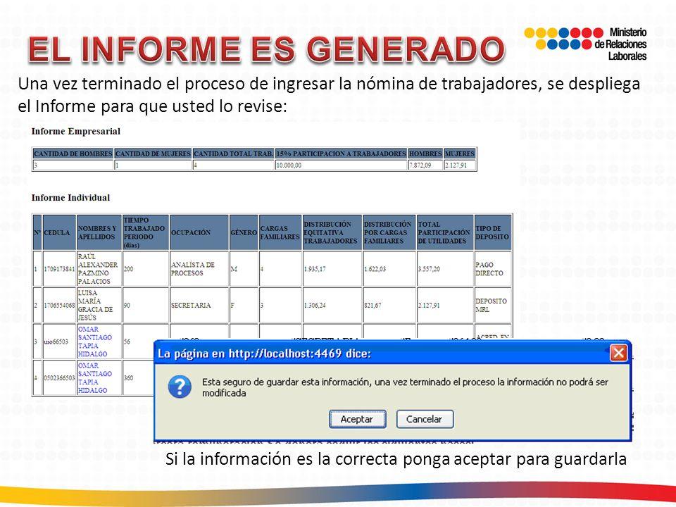 EL INFORME ES GENERADO Una vez terminado el proceso de ingresar la nómina de trabajadores, se despliega el Informe para que usted lo revise: